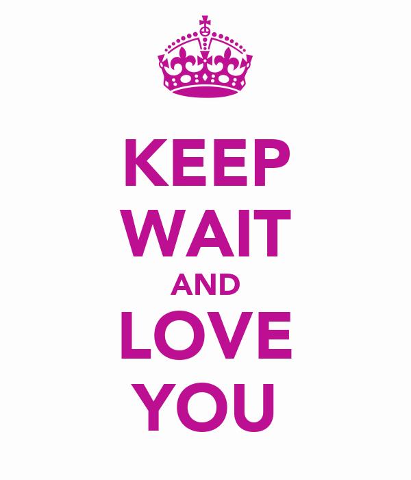 KEEP WAIT AND LOVE YOU