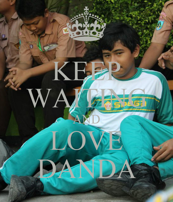 KEEP WAITING AND LOVE DANDA