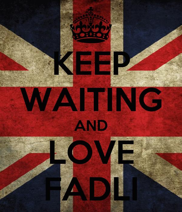 KEEP WAITING AND LOVE FADLI