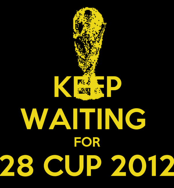 KEEP WAITING  FOR 28 CUP 2012
