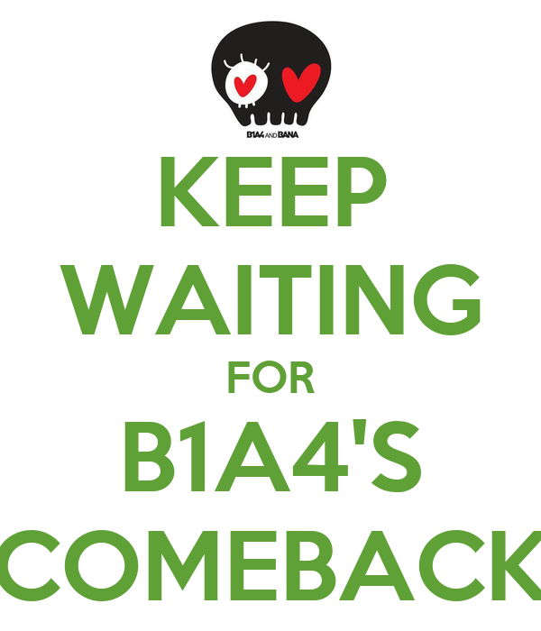KEEP WAITING FOR B1A4'S COMEBACK