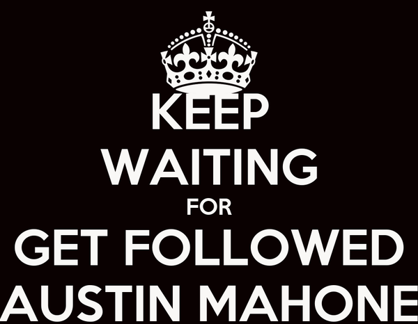 KEEP WAITING FOR GET FOLLOWED AUSTIN MAHONE