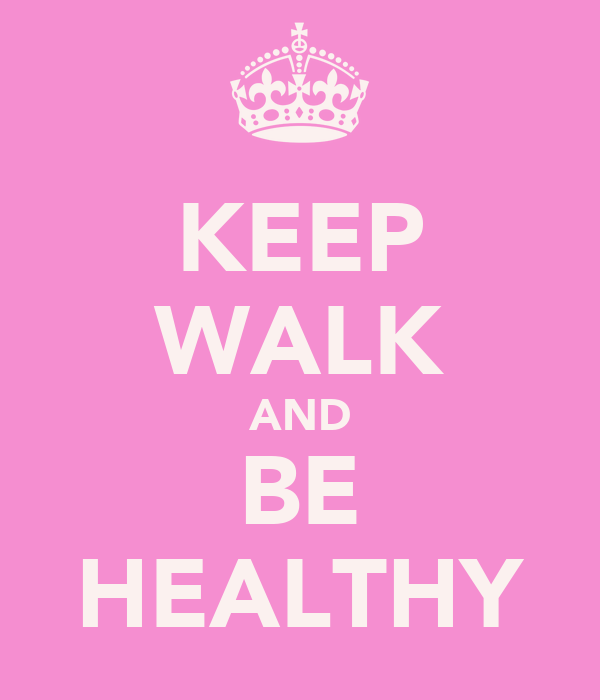 KEEP WALK AND BE HEALTHY