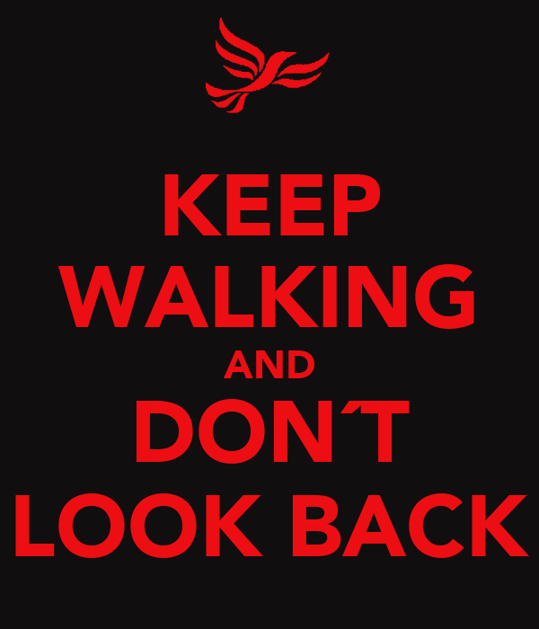 KEEP WALKING AND DON´T LOOK BACK