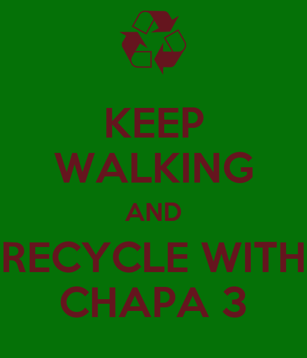 KEEP WALKING AND RECYCLE WITH CHAPA 3
