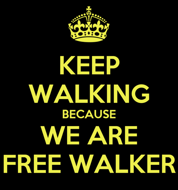 KEEP WALKING BECAUSE WE ARE FREE WALKER