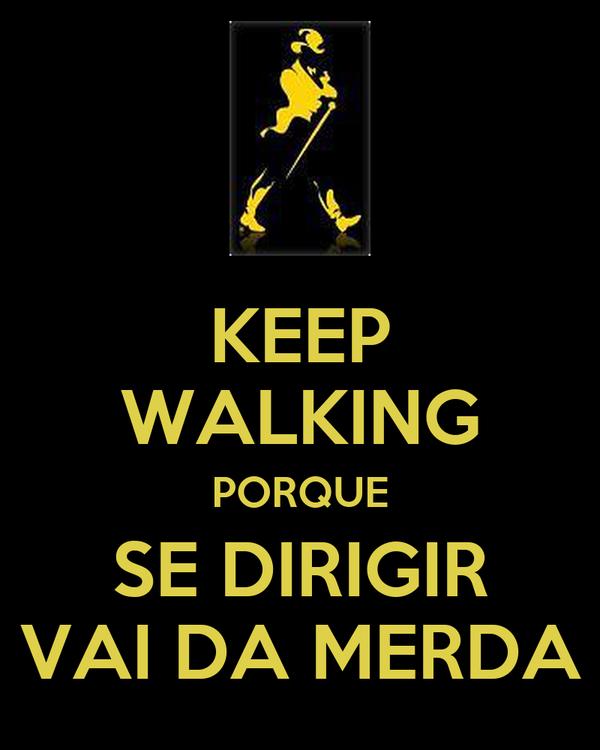 KEEP WALKING PORQUE SE DIRIGIR VAI DA MERDA