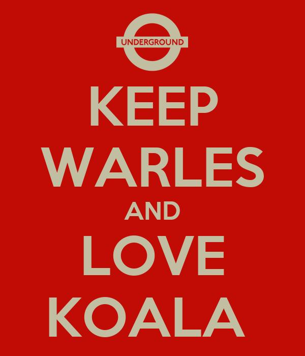 KEEP WARLES AND LOVE KOALA