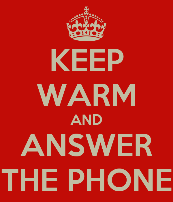 KEEP WARM AND ANSWER THE PHONE