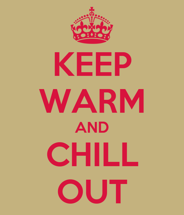 KEEP WARM AND CHILL OUT