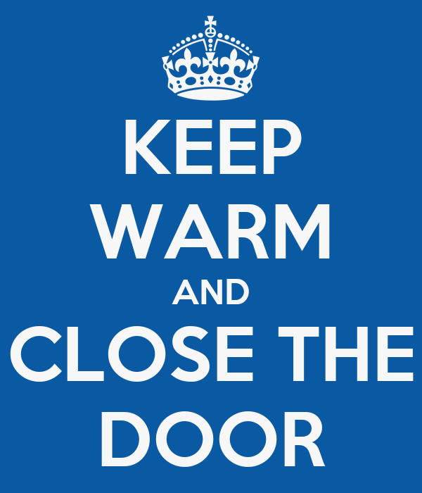 KEEP WARM AND CLOSE THE DOOR