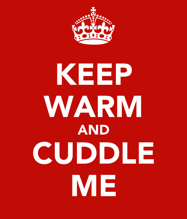 KEEP WARM AND CUDDLE ME