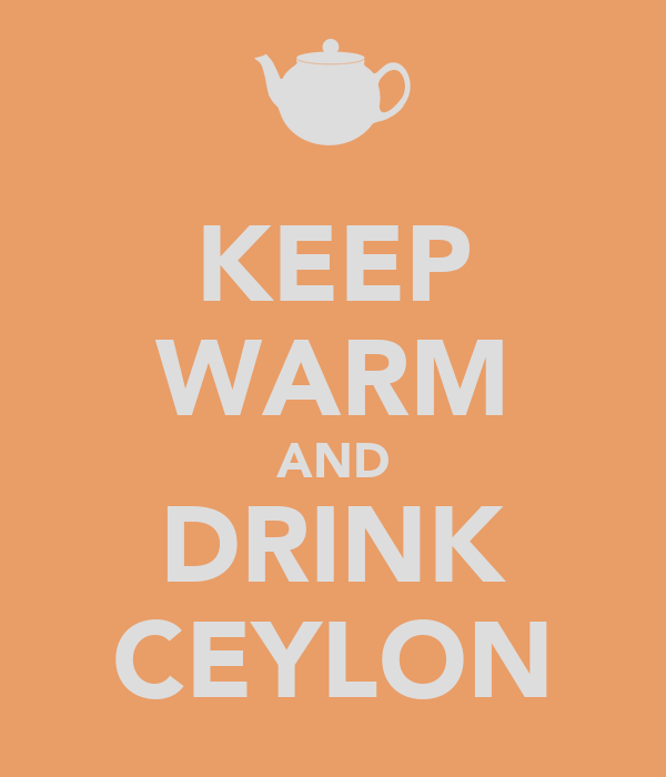 KEEP WARM AND DRINK CEYLON