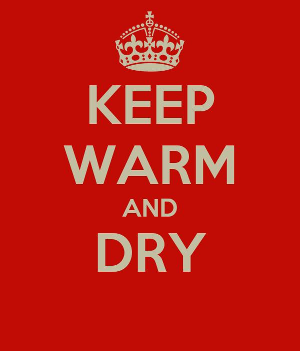 KEEP WARM AND DRY