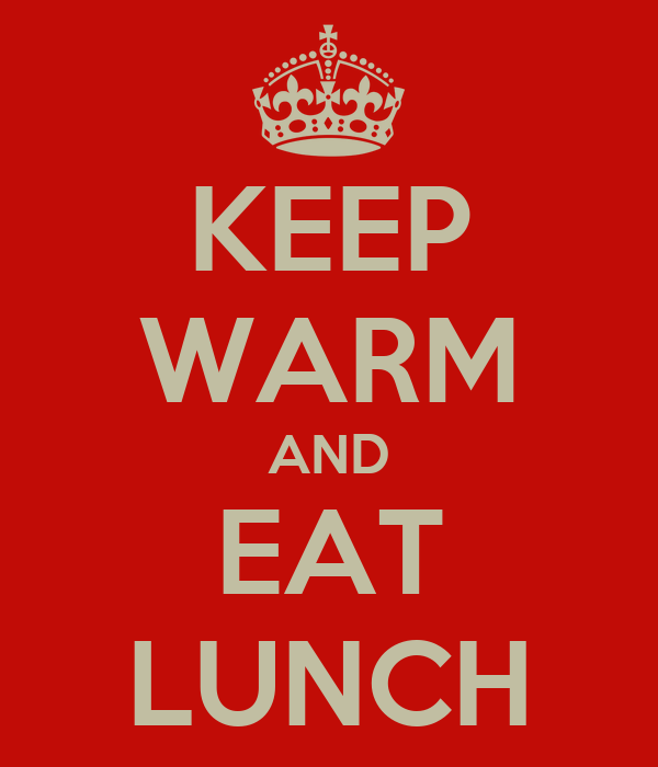 KEEP WARM AND EAT LUNCH