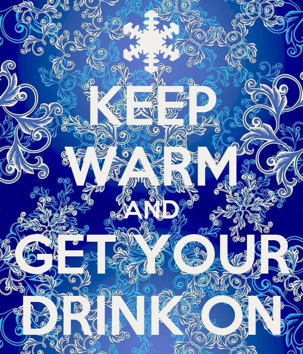 KEEP WARM AND GET YOUR DRINK ON