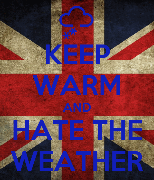 KEEP WARM AND HATE THE WEATHER
