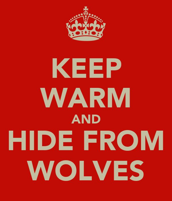 KEEP WARM AND HIDE FROM WOLVES