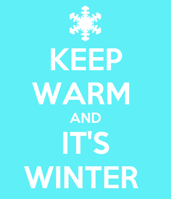 KEEP WARM  AND IT'S WINTER