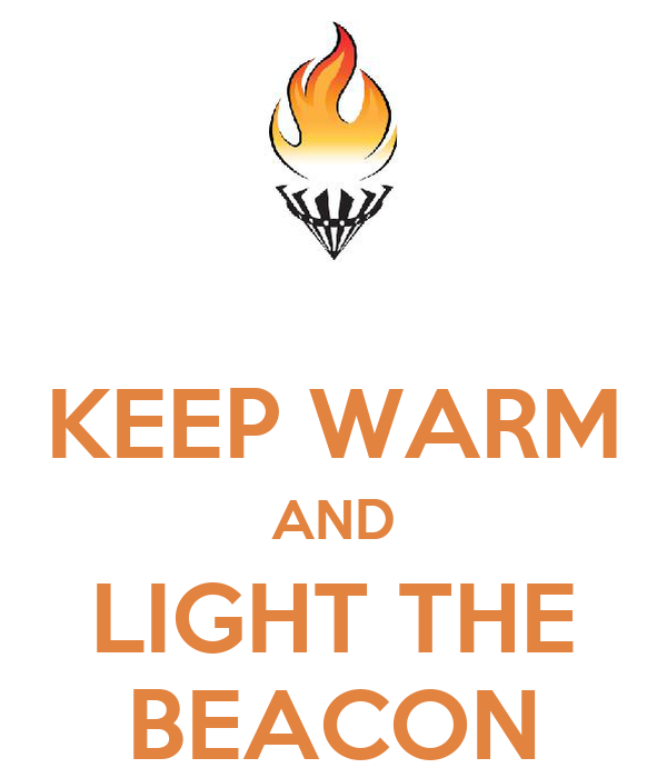 KEEP WARM AND LIGHT THE BEACON
