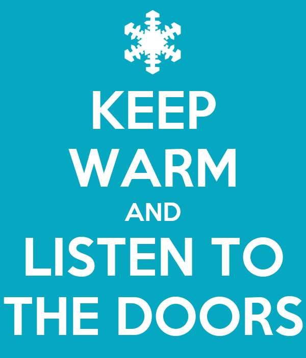 KEEP WARM AND LISTEN TO THE DOORS