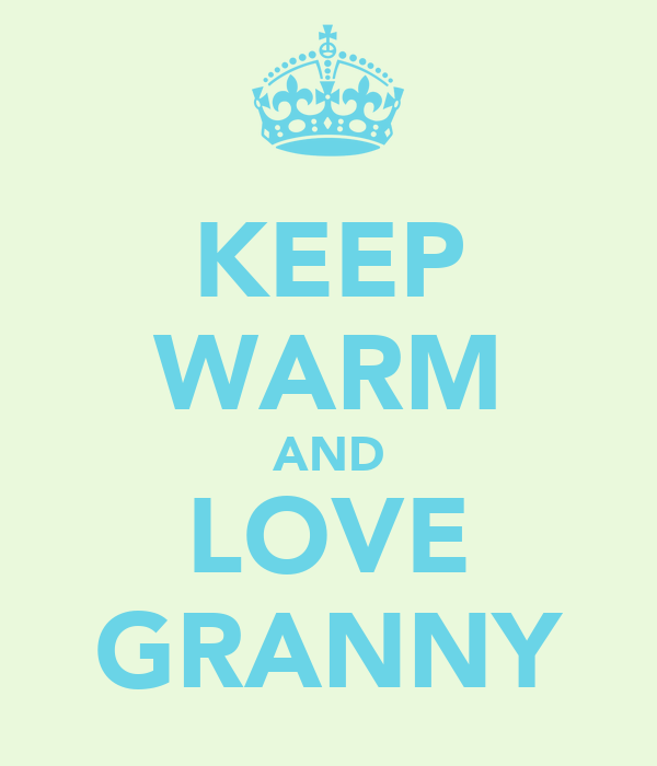 KEEP WARM AND LOVE GRANNY