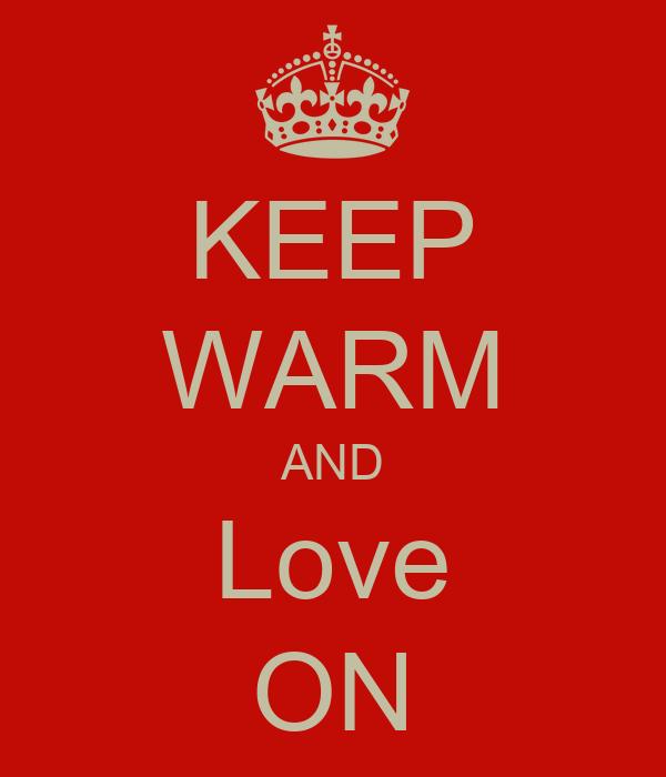 KEEP WARM AND Love ON