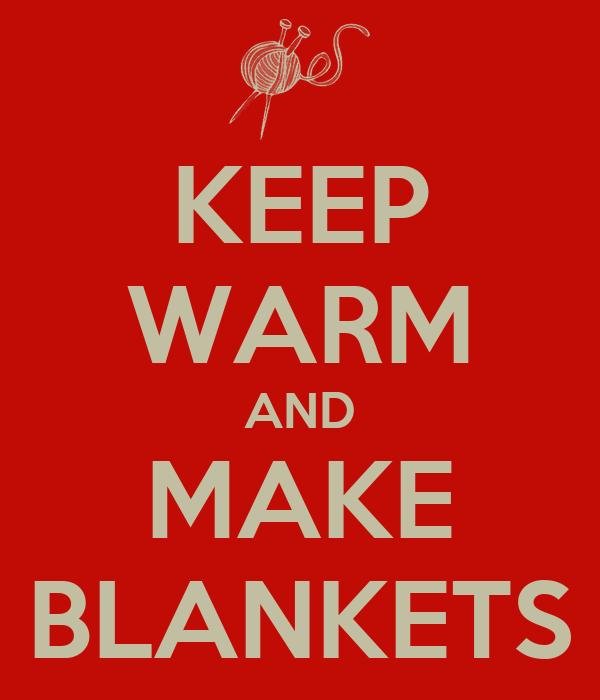KEEP WARM AND MAKE BLANKETS