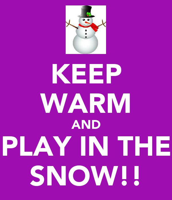 KEEP WARM AND PLAY IN THE SNOW!!