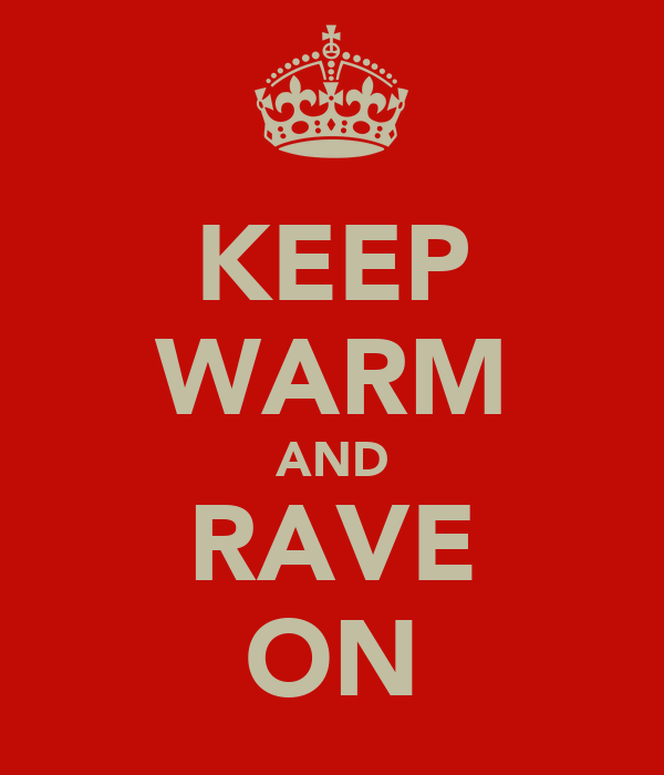 KEEP WARM AND RAVE ON