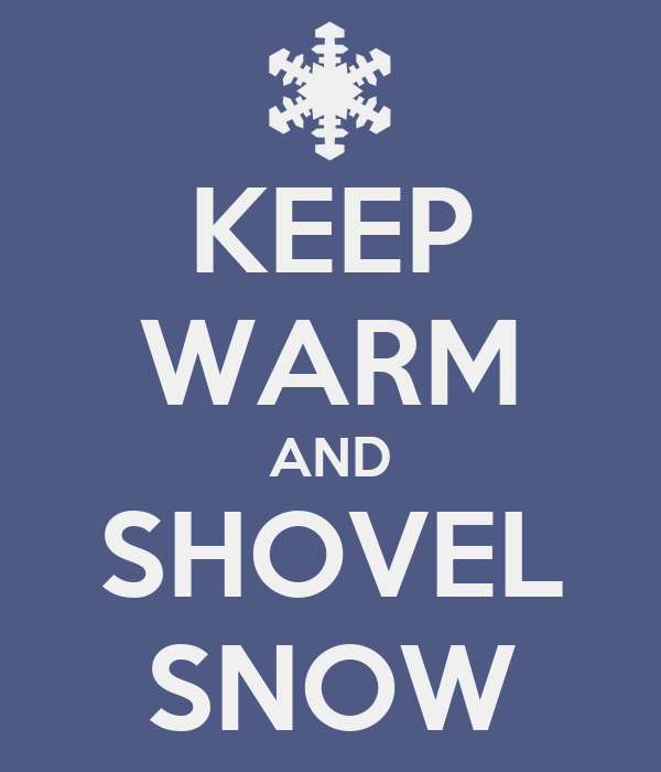 KEEP WARM AND SHOVEL SNOW