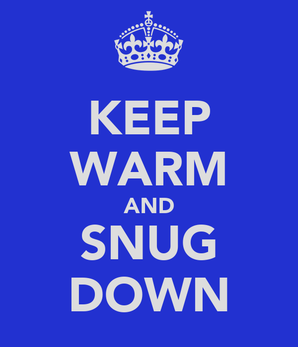 KEEP WARM AND SNUG DOWN