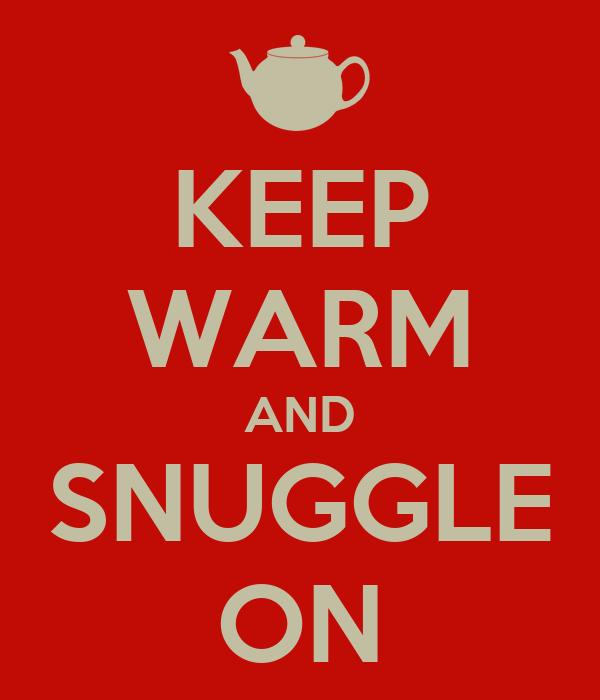 KEEP WARM AND SNUGGLE ON