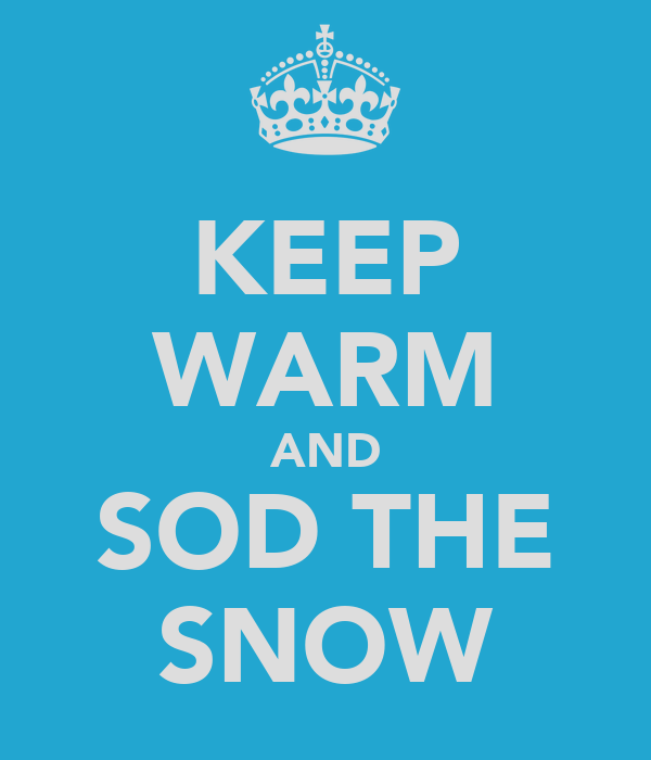 KEEP WARM AND SOD THE SNOW