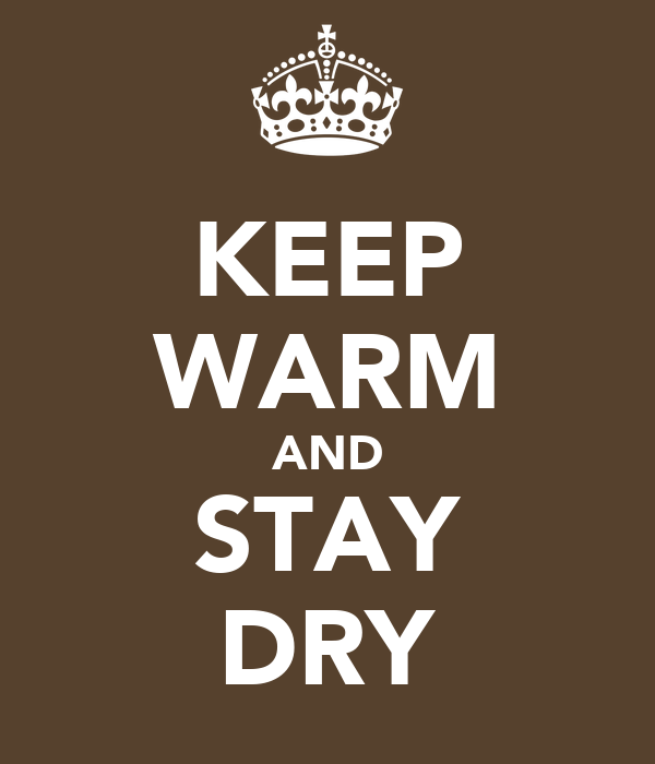 KEEP WARM AND STAY DRY