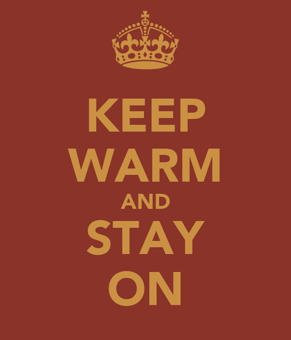 KEEP WARM AND STAY ON