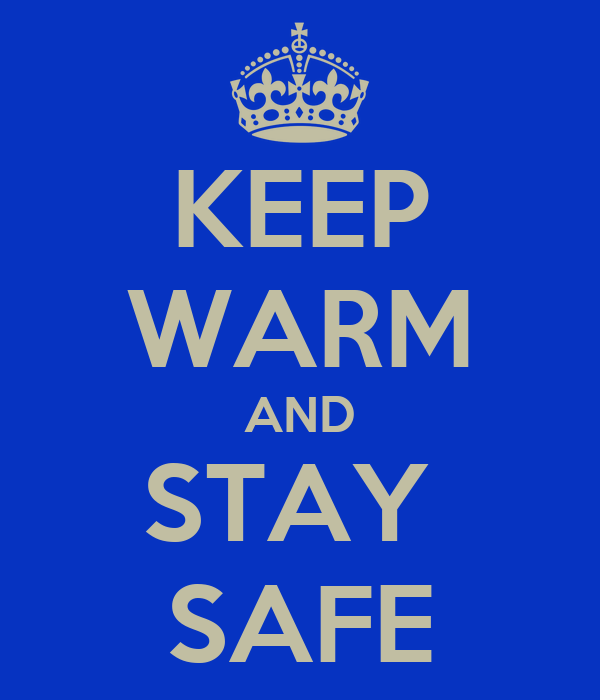 KEEP WARM AND STAY  SAFE