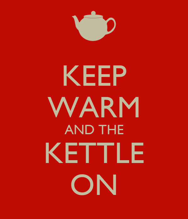 KEEP WARM AND THE KETTLE ON