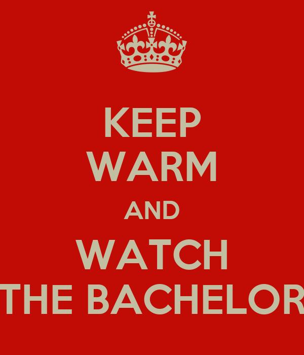 KEEP WARM AND WATCH THE BACHELOR
