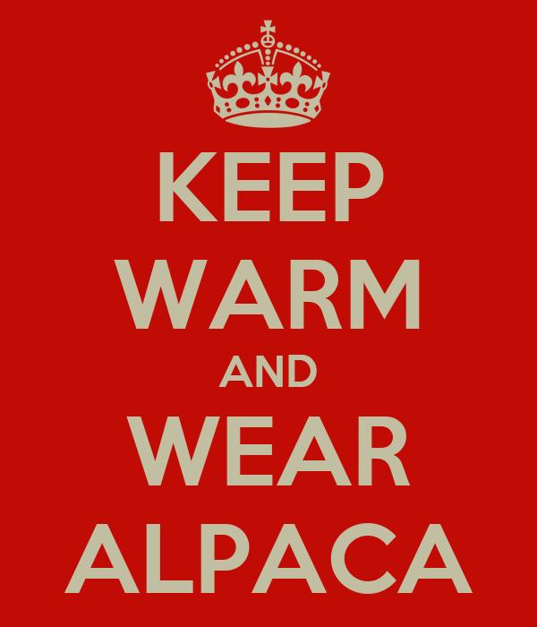 KEEP WARM AND WEAR ALPACA