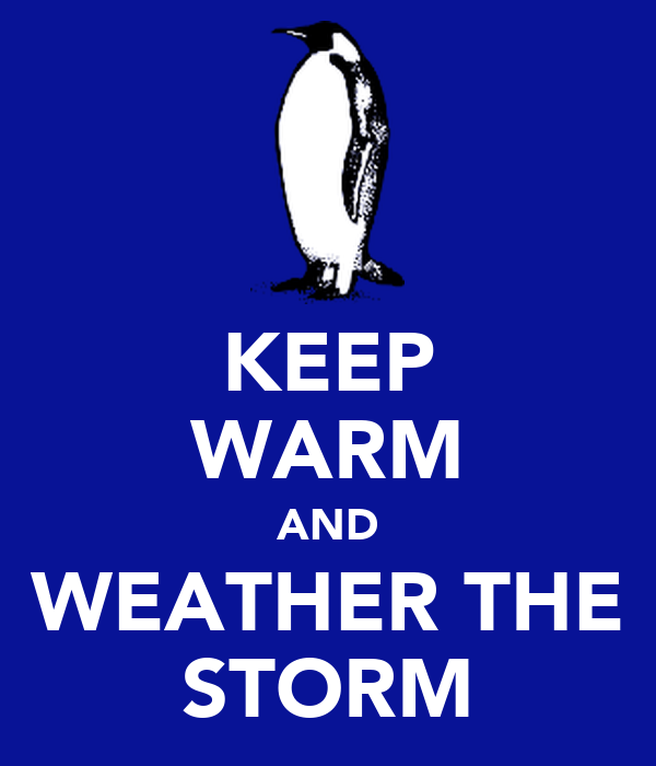 KEEP WARM AND WEATHER THE STORM