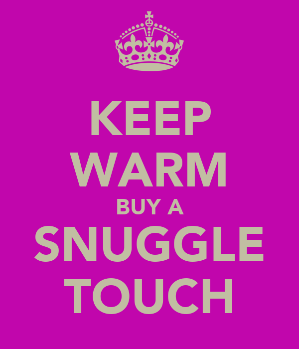 KEEP WARM BUY A SNUGGLE TOUCH