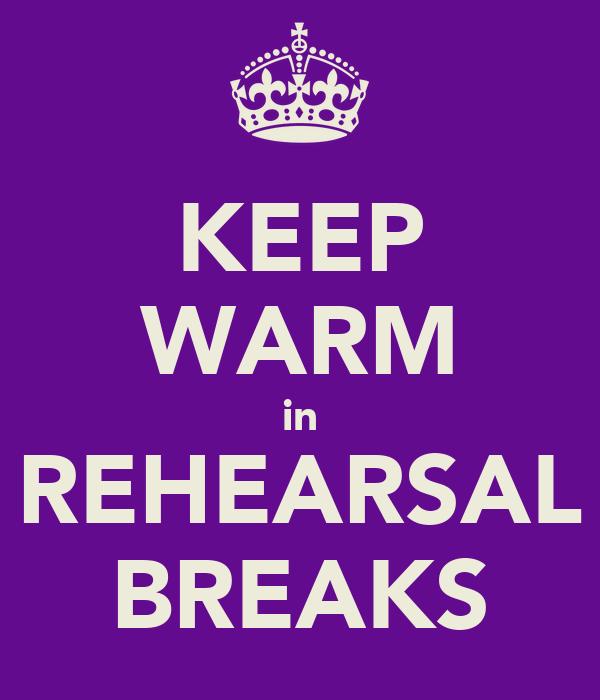 KEEP WARM in REHEARSAL BREAKS
