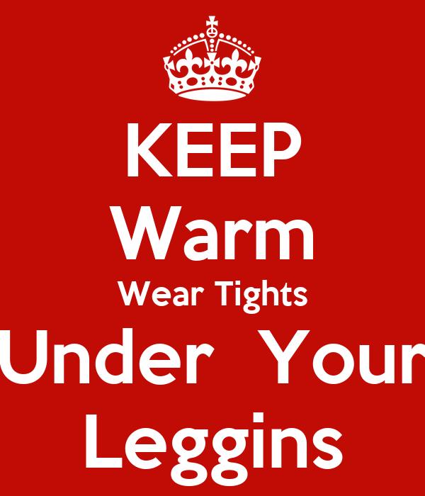 KEEP Warm Wear Tights Under  Your Leggins