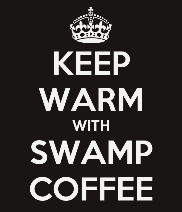 KEEP WARM WITH SWAMP COFFEE