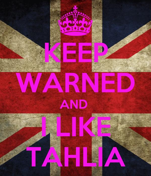 KEEP WARNED AND  I LIKE TAHLIA
