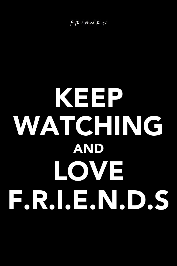 KEEP WATCHING AND LOVE F.R.I.E.N.D.S