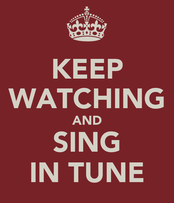 KEEP WATCHING AND SING IN TUNE