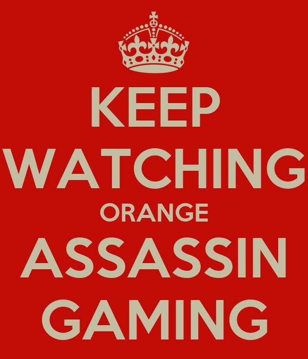KEEP WATCHING ORANGE ASSASSIN GAMING