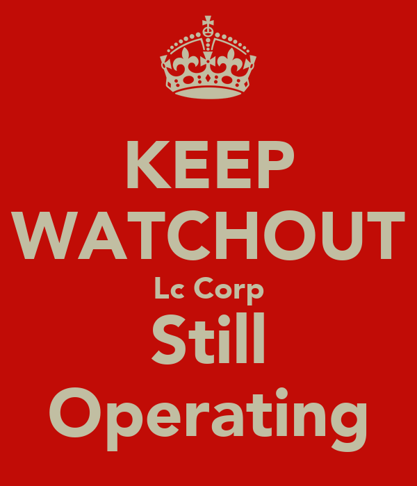 KEEP WATCHOUT Lc Corp Still Operating